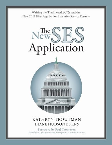 The New SES Application Writing the Traditional ECQs and the New 2011 Five Page Senior Executive Service Resume