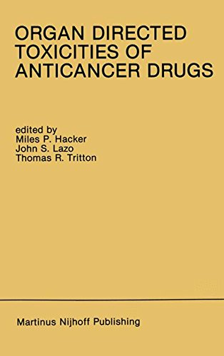 Organ Directed Toxicities of Anticancer Drugs: Proceedings of the First International Symposium on the Organ Directed Toxicities of the Anticancer ... USA-June 4-6, 1987 (Developments in Oncology)