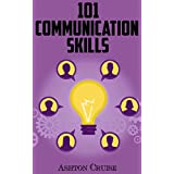 Communication Skills: 101 Tips for Effective Communication Skills (Communication Skills, Master Your Communication, Talk To Anyone With Confidence, Leadership, Social Skills) ~ Ashton Cruise