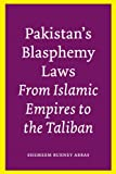 Pakistan's Blasphemy Laws: From Islamic Empires to the Taliban (0292745303) by Abbas, Shemeem Burney