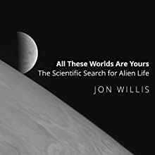 All These Worlds Are Yours: The Scientific Search for Alien Life Audiobook by Jon Willis Narrated by Eric Martin
