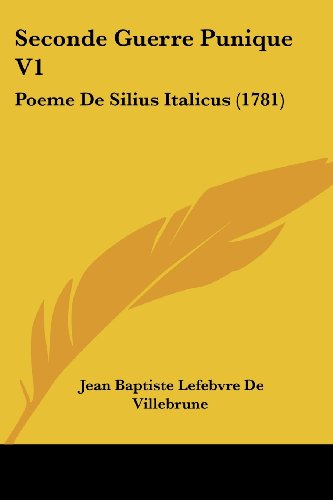 Seconde Guerre Punique V1: Poeme de Silius Italicus (1781)