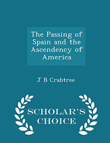 The Passing of Spain and the Ascendency of America - Scholar's Choice Edition