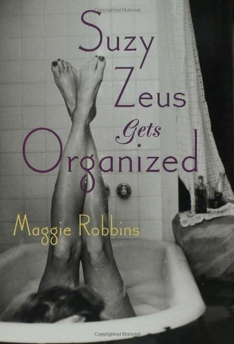 Suzy Zeus Gets Organized: A Novel (Tin House)