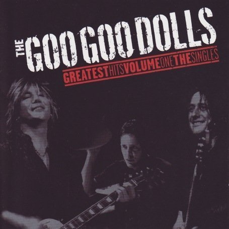 Goo Goo Dolls - Greatest Hits, Vol. 1: The Singles - Zortam Music
