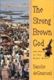 The Strong Brown God: The Story of the Niger River (0395567564) by De Gramont, Sanche