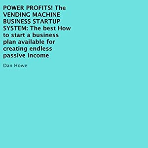 Power Profits! The Vending Machine Business Startup System Audiobook