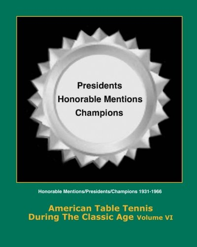 American Table Tennis During the Classic Age Vol VI: Honorable Mentions, Presidents, Champions (American Table Tennis in the Classic Age) (Volume 6)