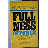 How to Find Fullness of Power ~ R. A. Torrey