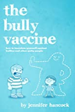 The Bully Vaccine: How to Innoculate Yourself Against Obnoxious People