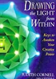 img - for Drawing the Light from Within: Keys to Awaken Your Creative Power [Paperback] [1997] 1 Ed. Ph.D. Judith Cornell book / textbook / text book