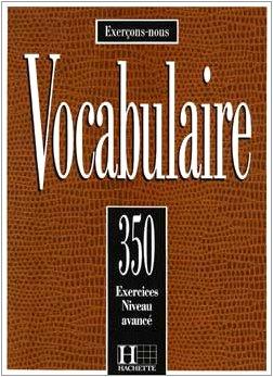 350 Exercices De Vocabulaire Niveau Avance (French Edition)