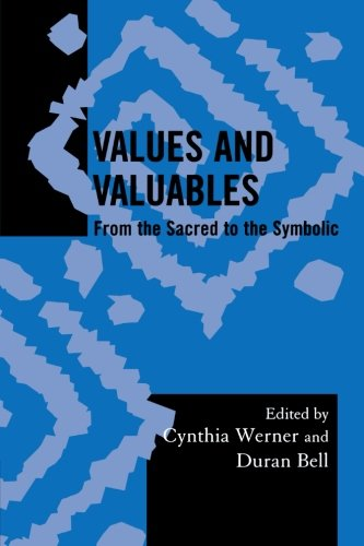 Values and Valuables: From the Sacred to the Symbolic (Society for Economic Anthropology Monograph Series)