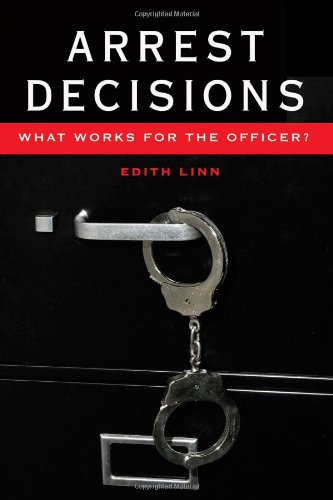 Arrest Decisions: What Works For The Officer? (New Perspectives In Criminology And Criminal Justice)