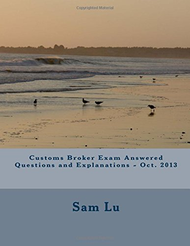 Customs Broker Exam Answered Questions and Explanations - Oct. 2013 (1310)