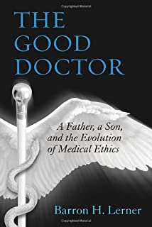 Book Cover: The Good Doctor: A Father, a Son, and the Evolution of Medical Ethics