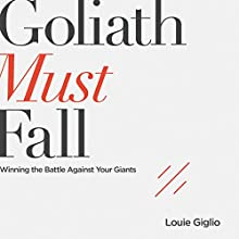 Goliath Must Fall: Winning the Battle Against Your Giants Audiobook by Louie Giglio Narrated by Louie Giglio, Jason Dyba