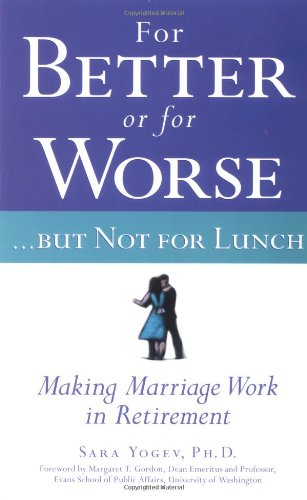 For Better or for Worse...But Not for Lunch : Making Marriage Work in Retirement