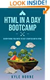 HTML and HTML5: HTML In A Day Bootcamp - Everything You Need To Get Started With HTML