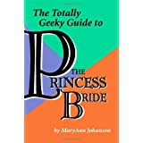 The Totally Geeky Guide to The Princess Brideby MaryAnn Johanson