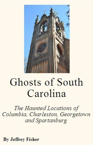 Jeffrey Fisher - Ghosts of South Carolina: The Haunted Locations of Columbia, Charleston, Georgetown and Spartanburg (English Edition)