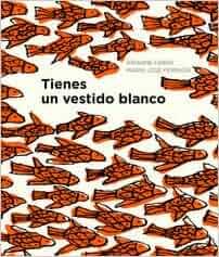 Tienes un vestido blanco (Spanish Edition): María José Ferrada, A