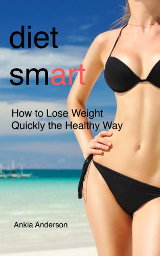 Diet Smart: How To Lose Weight Quickly The Healthy Way