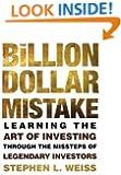 The Billion Dollar Mistake: Learning the Art of Investing Through the Missteps of Legendary Investors