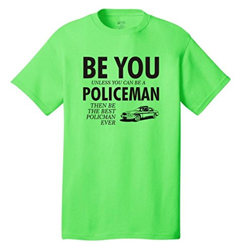 Be You Unless You Can Be A Policeman Funny Neon T-Shirt 2Xl Neon Green