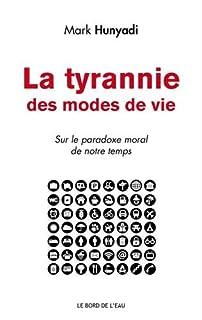 La tyrannie des modes de vie : sur le paradoxe moral de notre temps, Hunyadi, Mark