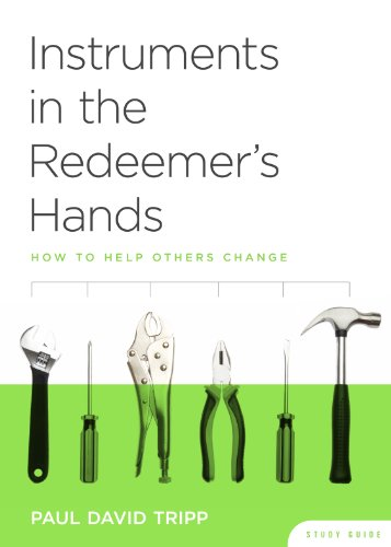 Instruments in the Redeemer's Hands Study Guide: How to Help Others Change, Paul David Tripp
