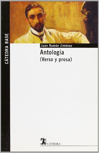Antologia de J.R. Jimenez (Verso y prosa) (CATEDRA BASE) (Catedra Base / Cathedra Base) (Spanish Edition)