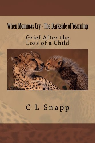 When Mommas Cry - The Darkside of Yearning: Grief After the Loss of a Child PDF
