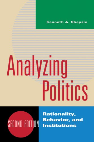 Analyzing Politics: Rationality, Behavior, and Instititutions (The New Institutionalism in American Politics)