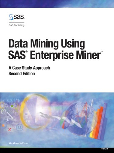Data Mining Using SAS Enterprise Miner: A Case Study Approach, Second Edition