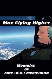 Mac Flying Higher: Memoirs of Mac (O.H.) McClelland download ebook