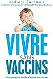 Vivre sans vaccins: Témoignages de familles d'enfants non vaccinés