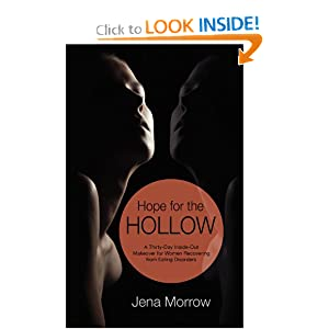 Hope for the Hollow: A Thirty-Day Inside-Out Makeover for Women Recovering from Eating Disorders Jena Morrow