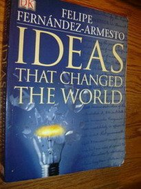 Ideas That Changed The World, Felipe and Cathy Meeus Fernandez-Armesto