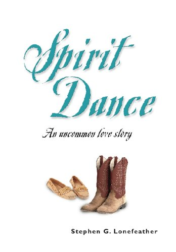 SPIRIT DANCE: An Uncommon Love Story (The Lonefeather Series)