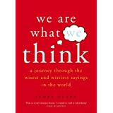 We are What We Think: A Journey Through the Wisest and Wittiest Sayings in the Worldby James Geary