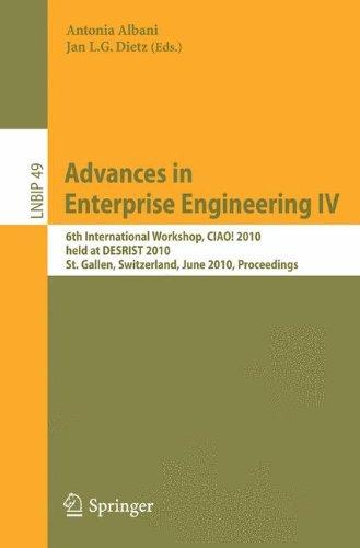 Advances in Enterprise Engineering IV: 6th International Workshop, CIAO! 2010, held at DESRIST 2010, St. Gallen, Switzerland, June 4-5, 2010, ... Notes in Business Information Processing)