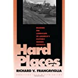 Hard Places: Reading the Landscape of America's Historic Mining Districts (American Land and Life Series)