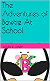 The Adventures of Bowtie At School (The Adventure of Paws, Bowtie, and Grizzliest Book 2)