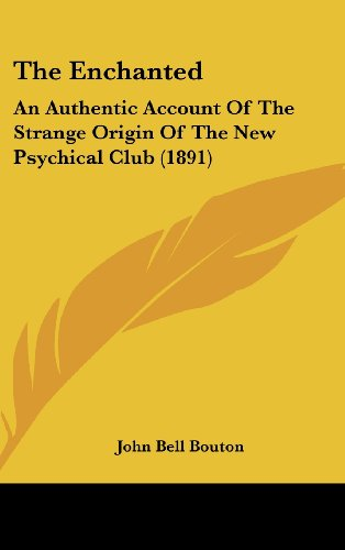 The Enchanted: An Authentic Account of the Strange Origin of the New Psychical Club (1891)