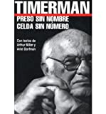 img - for [ PRESO SIN NOMBRE, CELDA SIN NUMERO = PRISONER WITHOUT A NAME, CELL WITHOUT A NUMBER (AMERICAS) (SPANISH) ] By Timerman, Jacobo ( Author) 2004 [ Paperback ] book / textbook / text book