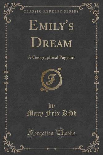 Emily's Dream: A Geographical Pageant (Classic Reprint)