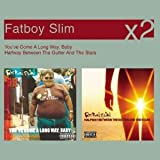 You've Come a Long Way Baby/Halfway Between the Gutter and the Stars Fatboy Slim