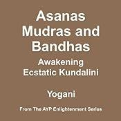 Asanas, Mudras and Bandhas: Awakening Ecstatic Kundalini | [Yogani]