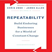 Repeatability: Build Enduring Businesses for a World of Constant Change | [Chris Zook, James Allen]